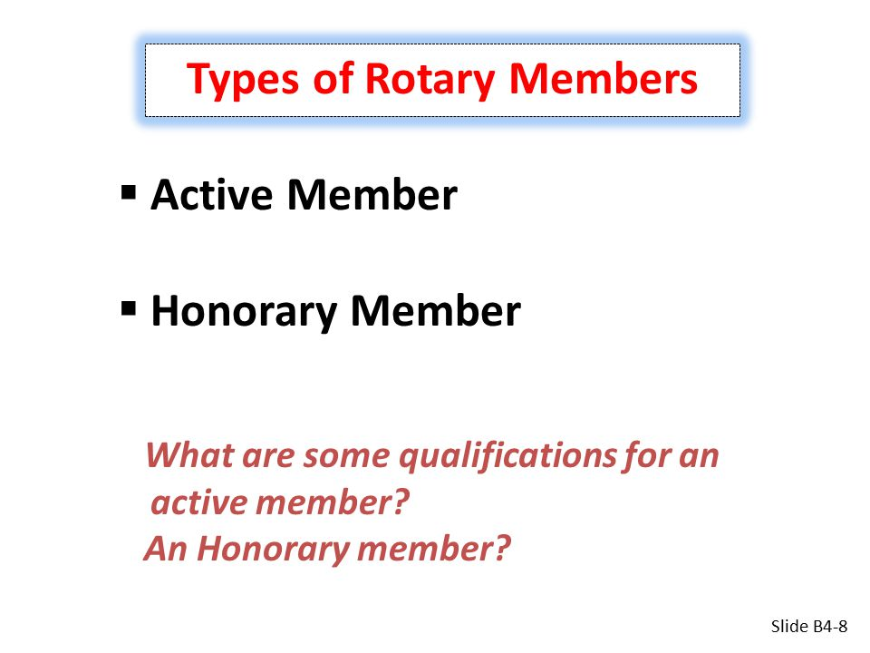 Types of Rotary Members  Active Member  Honorary Member What are some qualifications for an active member.