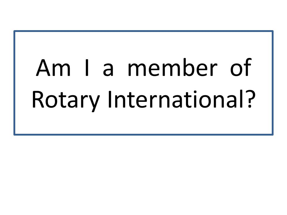 Am I a member of Rotary International