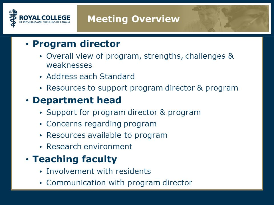 Program director Overall view of program, strengths, challenges & weaknesses Address each Standard Resources to support program director & program Department head Support for program director & program Concerns regarding program Resources available to program Research environment Teaching faculty Involvement with residents Communication with program director Meeting Overview
