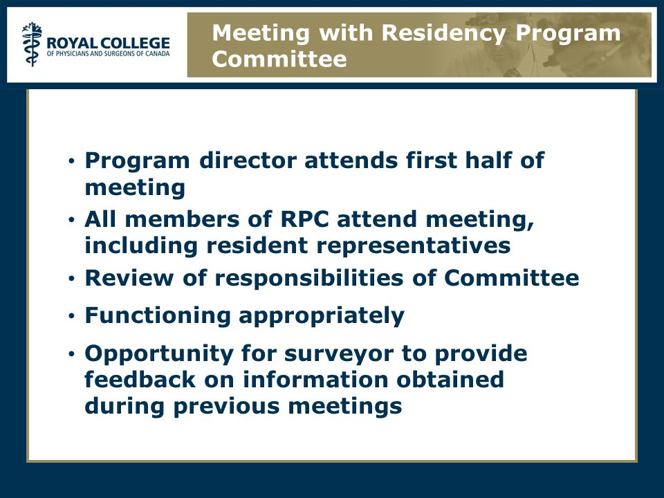 Program director attends first half of meeting All members of RPC attend meeting, including resident representatives Review of responsibilities of Committee Functioning appropriately Opportunity for surveyor to provide feedback on information obtained during previous meetings Meeting with Residency Program Committee