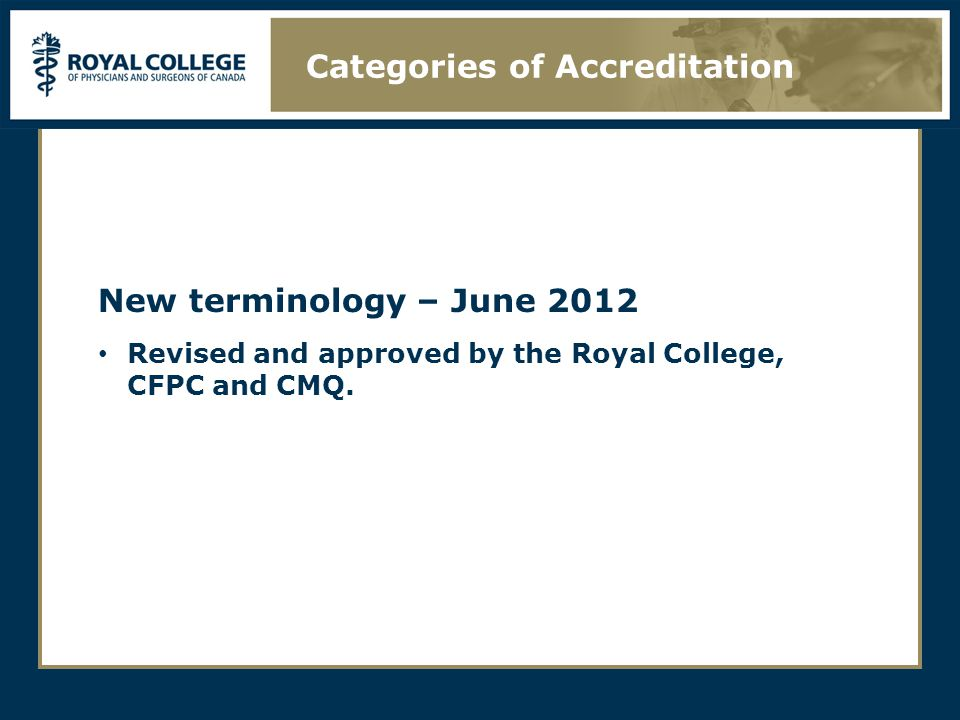 New terminology – June 2012 Revised and approved by the Royal College, CFPC and CMQ.