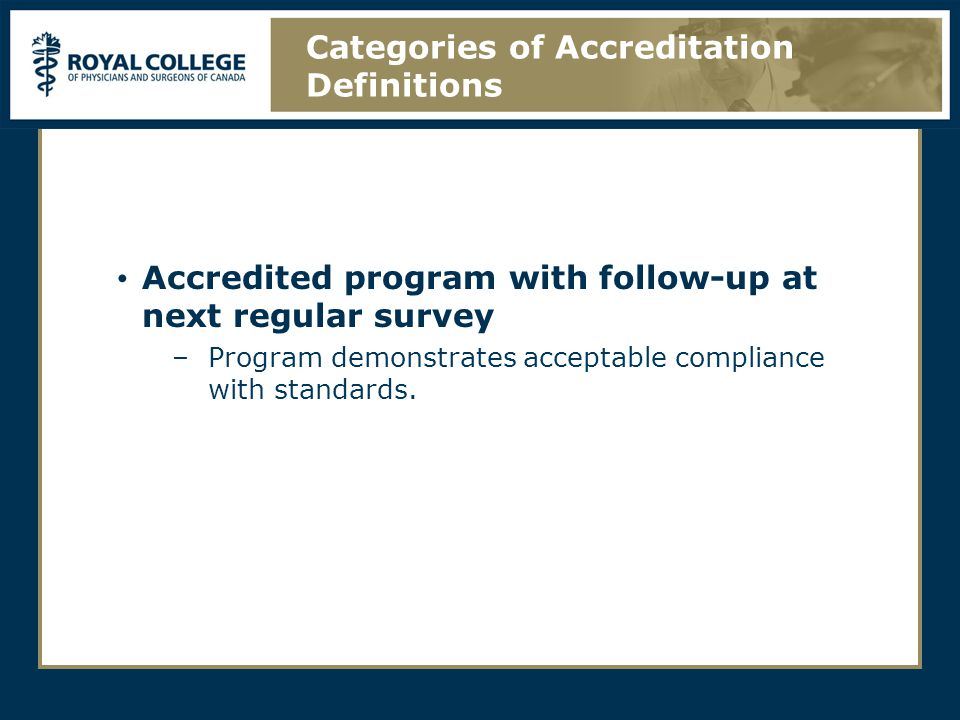 Accredited program with follow-up at next regular survey –Program demonstrates acceptable compliance with standards.
