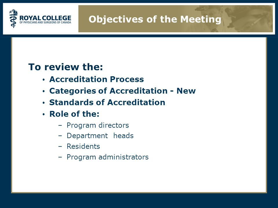 Objectives of the Meeting To review the: Accreditation Process Categories of Accreditation - New Standards of Accreditation Role of the: –Program directors –Department heads –Residents –Program administrators