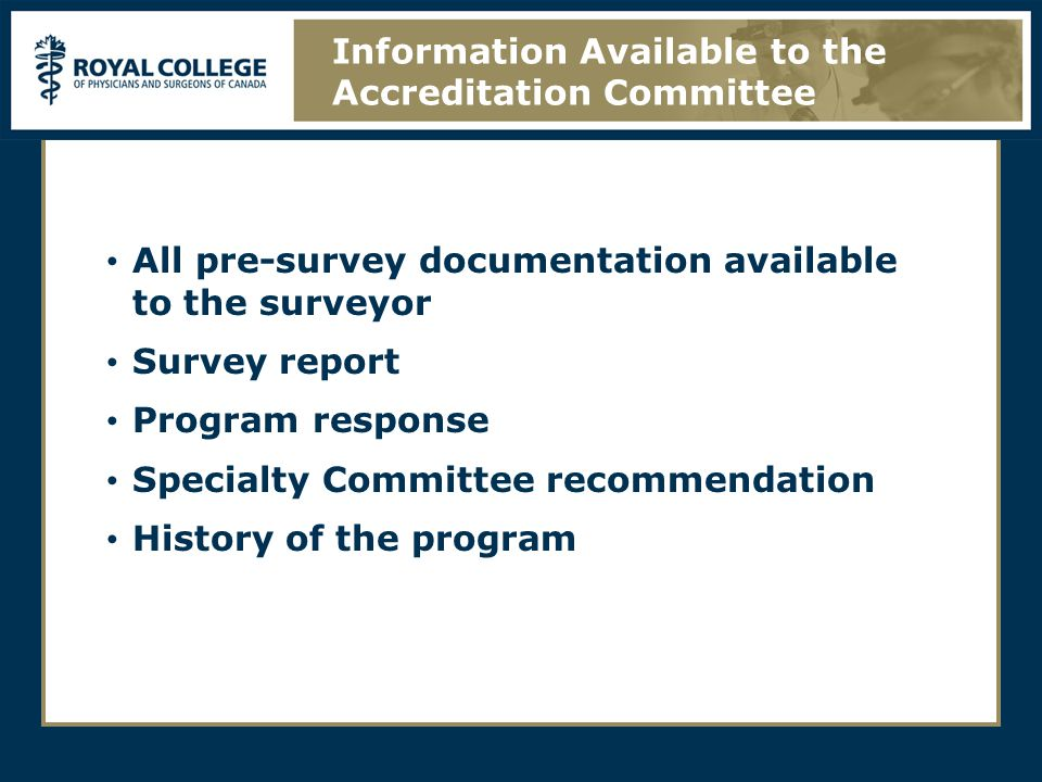 All pre-survey documentation available to the surveyor Survey report Program response Specialty Committee recommendation History of the program Information Available to the Accreditation Committee