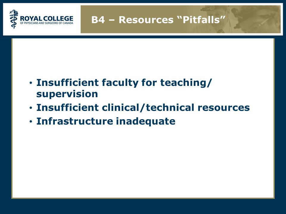 Insufficient faculty for teaching/ supervision Insufficient clinical/technical resources Infrastructure inadequate B4 – Resources Pitfalls