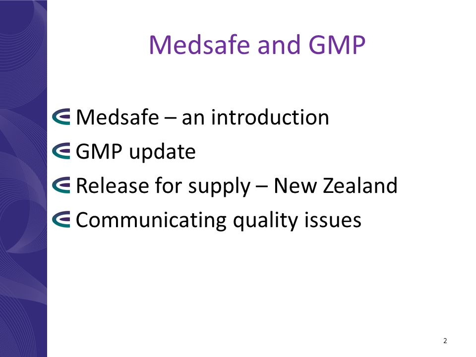 Medsafe and GMP Medsafe – an introduction GMP update Release for supply – New Zealand Communicating quality issues 2