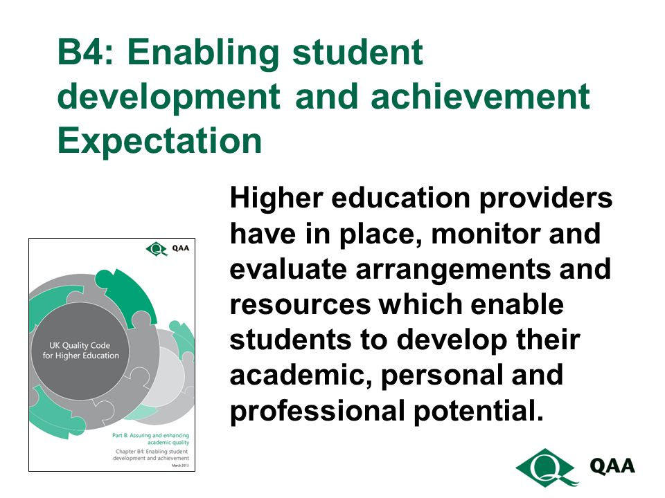 B4: Enabling student development and achievement Expectation Higher education providers have in place, monitor and evaluate arrangements and resources which enable students to develop their academic, personal and professional potential.