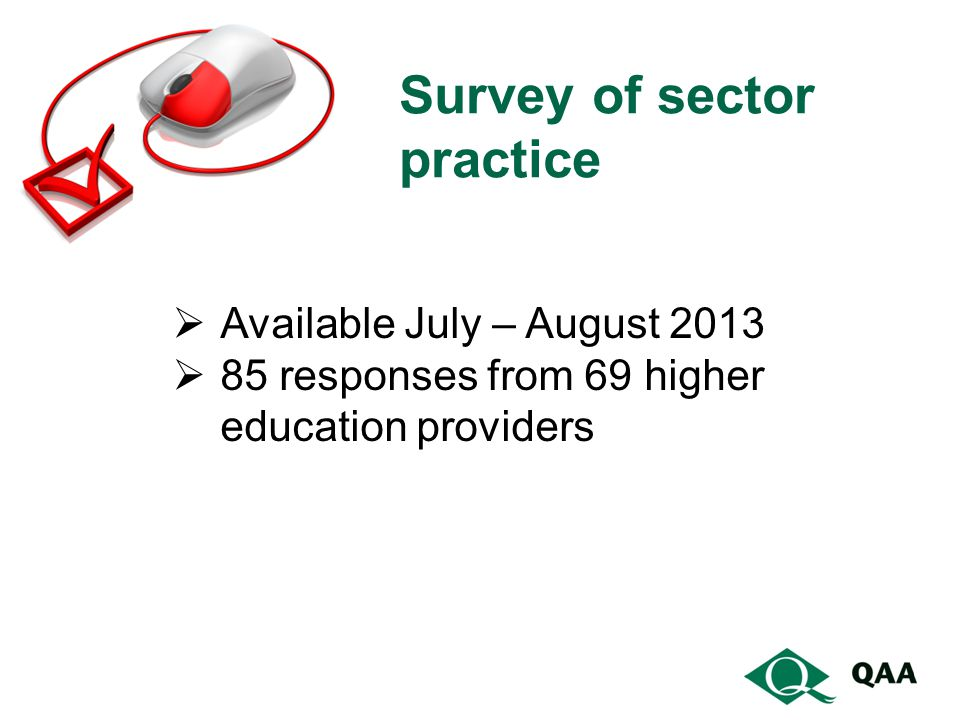 Survey of sector practice  Available July – August 2013  85 responses from 69 higher education providers