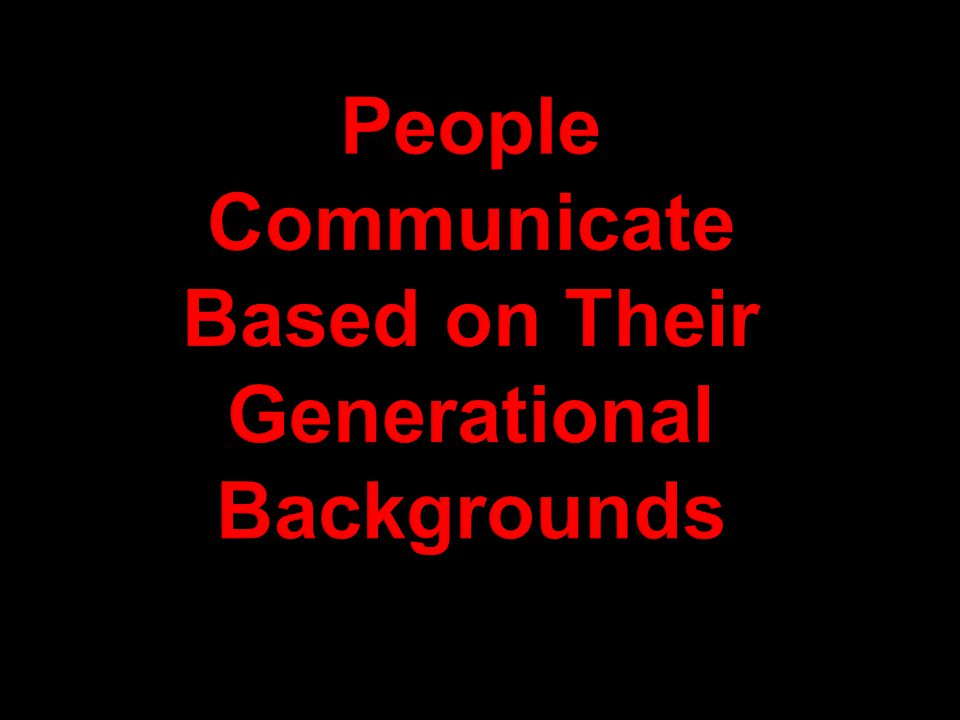 People Communicate Based on Their Generational Backgrounds