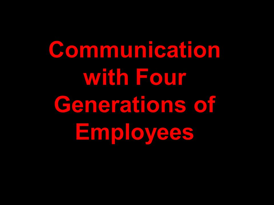 Communication with Four Generations of Employees