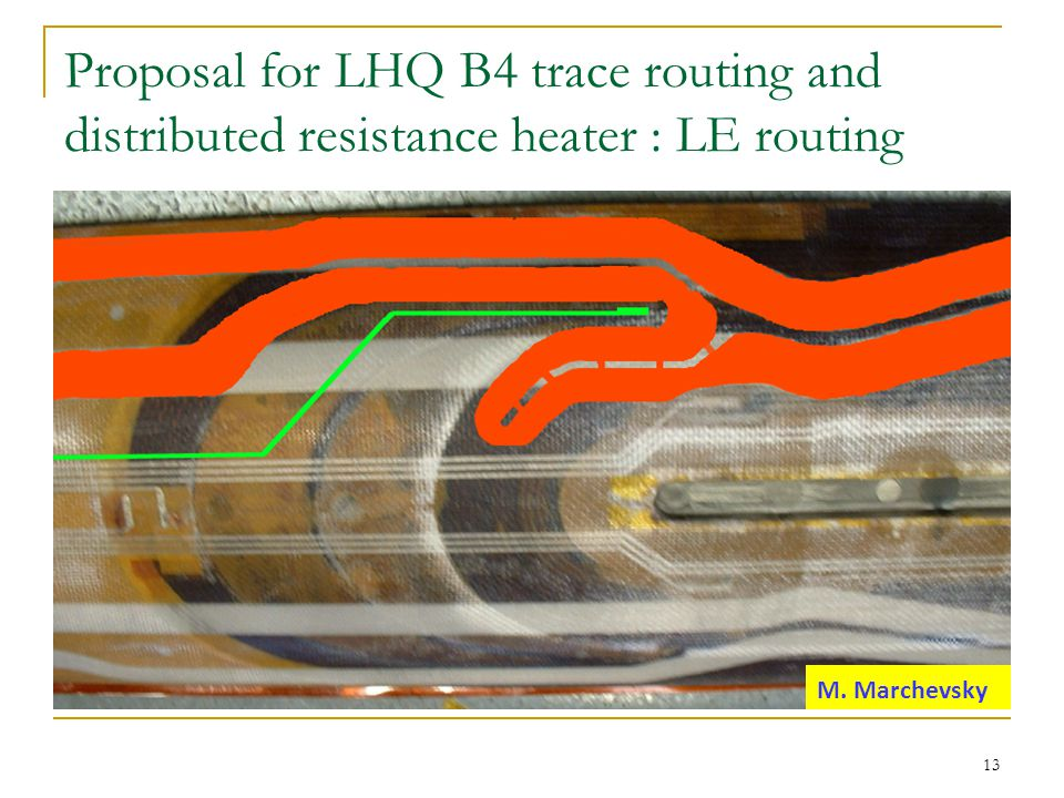Proposal for LHQ B4 trace routing and distributed resistance heater : LE routing 13 M. Marchevsky