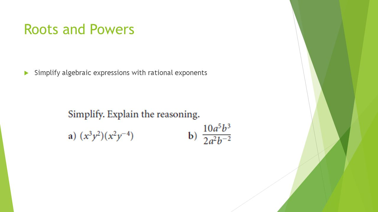 Roots and Powers  Simplify algebraic expressions with rational exponents
