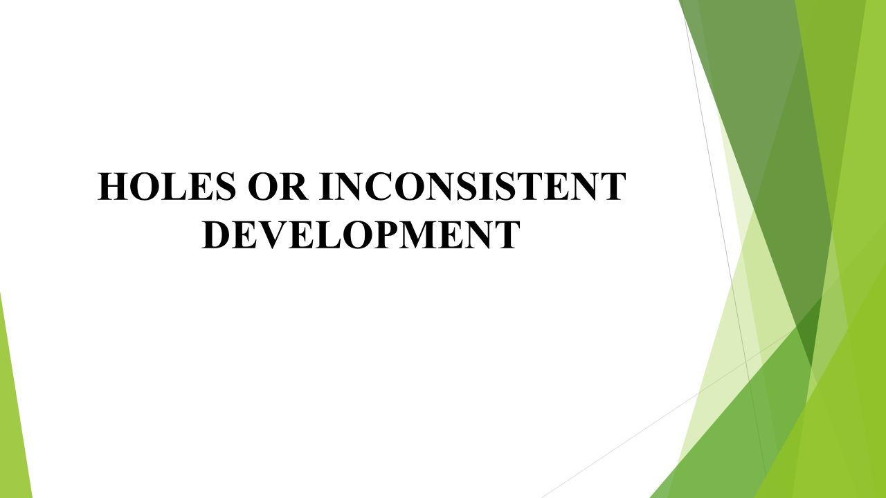 HOLES OR INCONSISTENT DEVELOPMENT