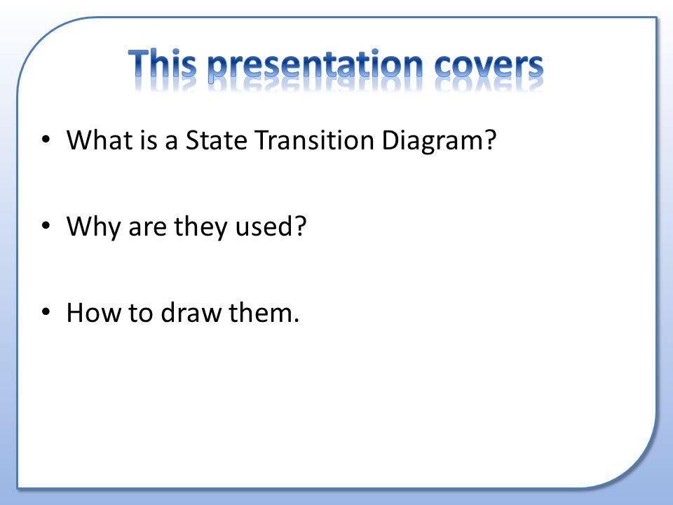 What is a State Transition Diagram Why are they used How to draw them.