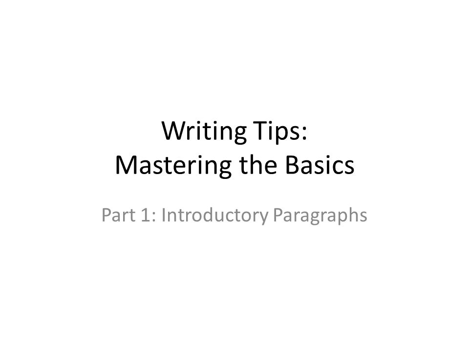 Writing Tips: Mastering the Basics Part 1: Introductory Paragraphs