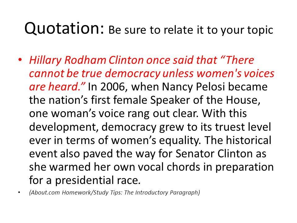 Quotation: Be sure to relate it to your topic Hillary Rodham Clinton once said that There cannot be true democracy unless women s voices are heard. In 2006, when Nancy Pelosi became the nation's first female Speaker of the House, one woman's voice rang out clear.