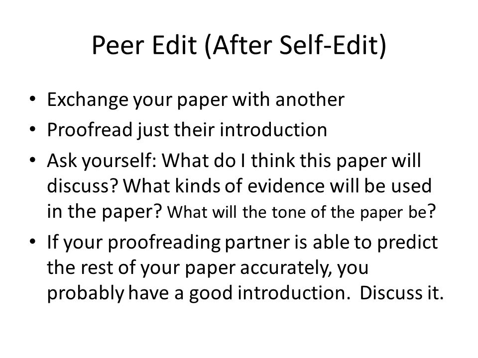 Peer Edit (After Self-Edit) Exchange your paper with another Proofread just their introduction Ask yourself: What do I think this paper will discuss.