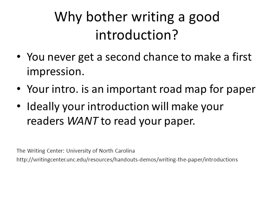 Why bother writing a good introduction. You never get a second chance to make a first impression.