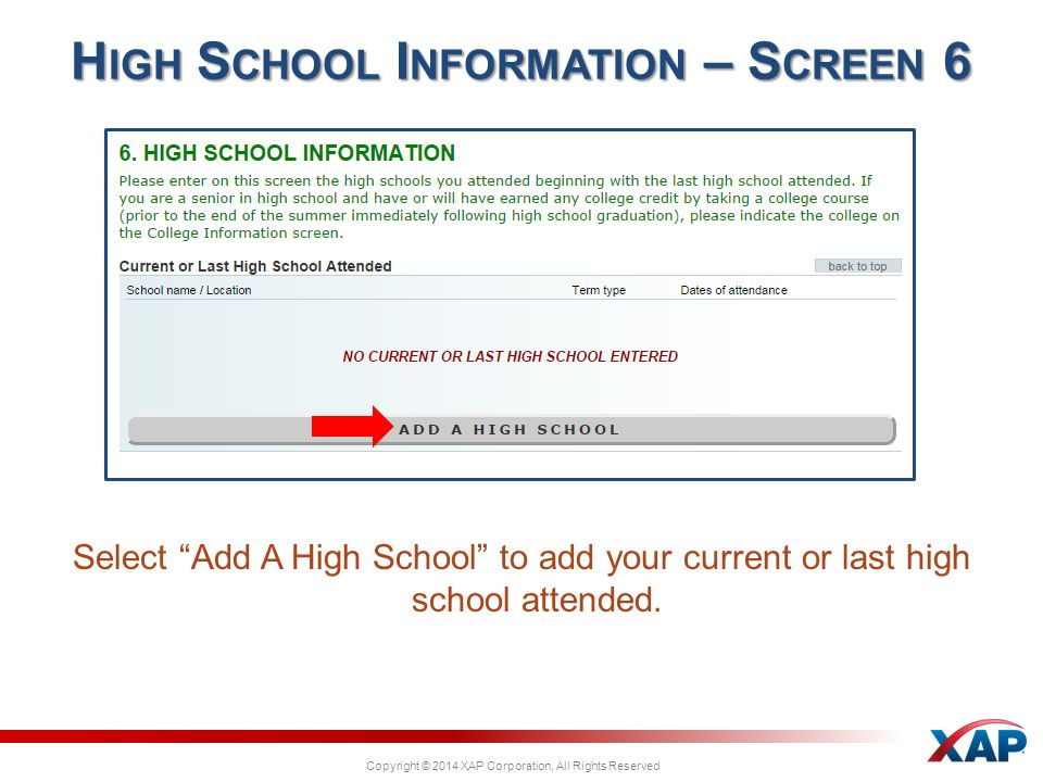 Copyright © 2014 XAP Corporation, All Rights Reserved Select Add A High School to add your current or last high school attended.