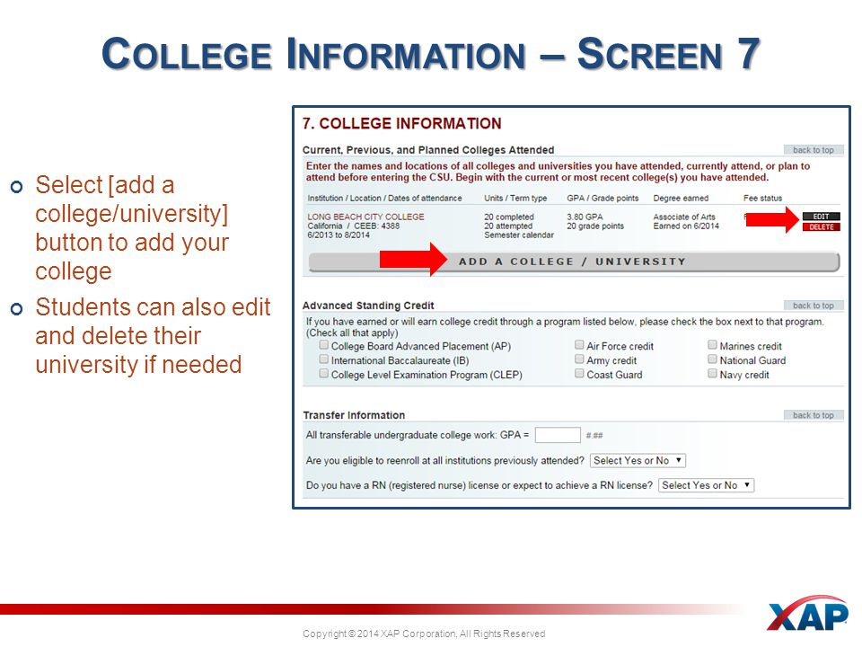 Copyright © 2014 XAP Corporation, All Rights Reserved Select [add a college/university] button to add your college Students can also edit and delete their university if needed C OLLEGE I NFORMATION – S CREEN 7