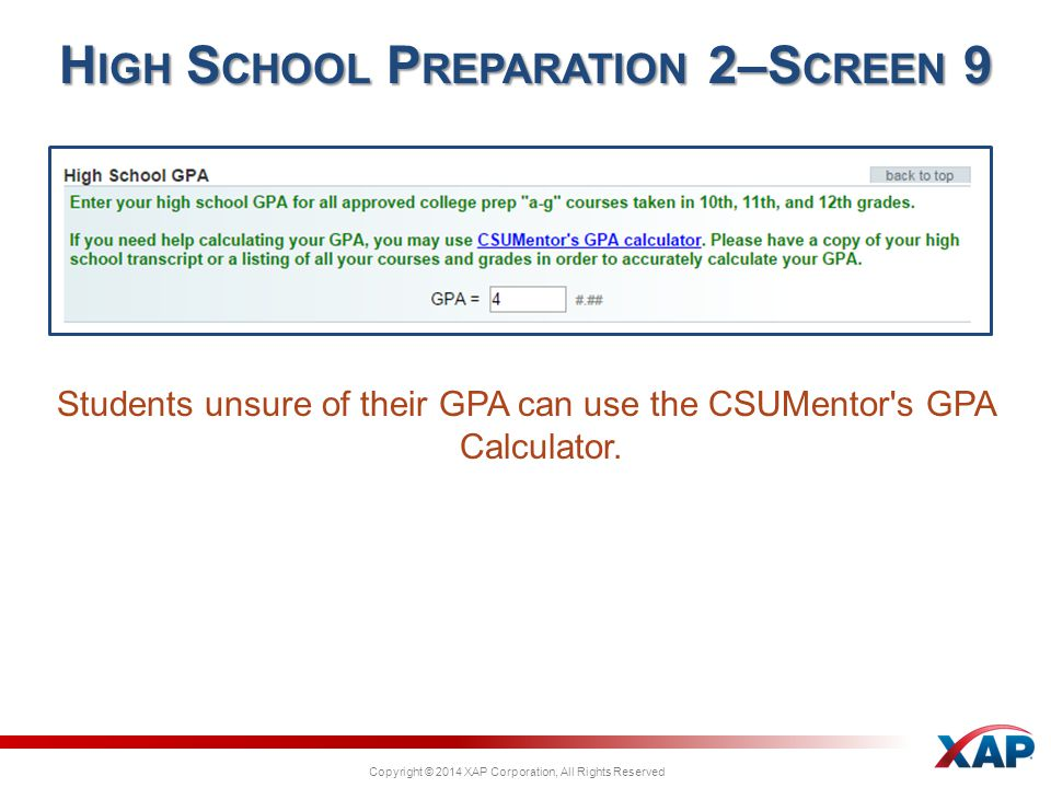 Copyright © 2014 XAP Corporation, All Rights Reserved Students unsure of their GPA can use the CSUMentor s GPA Calculator.