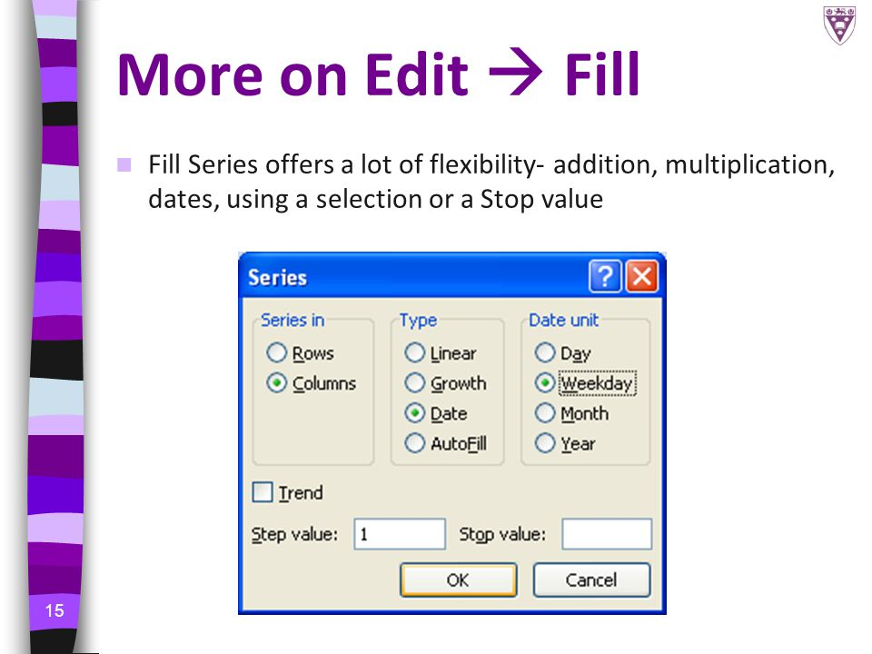 15 More on Edit  Fill Fill Series offers a lot of flexibility- addition, multiplication, dates, using a selection or a Stop value