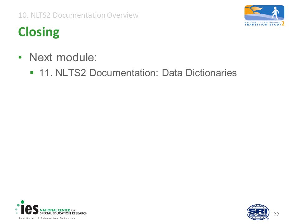 10. NLTS2 Documentation Overview 22 Closing Next module:  11.