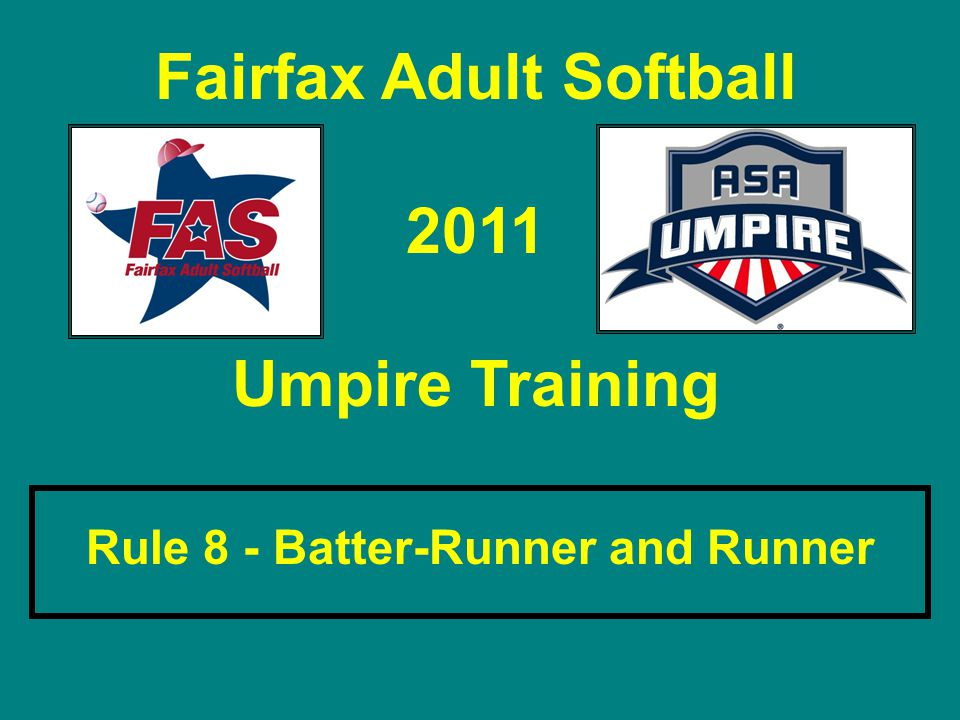 Fairfax Adult Softball 2011 Umpire Training Rule 8 - Batter-Runner and Runner