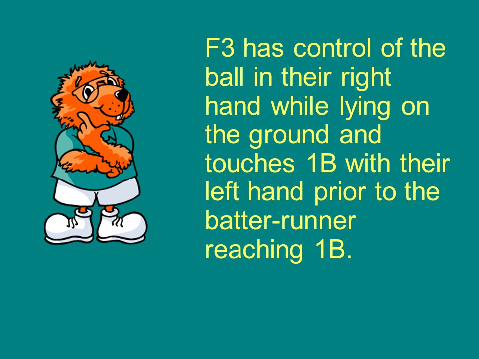 F3 has control of the ball in their right hand while lying on the ground and touches 1B with their left hand prior to the batter-runner reaching 1B.