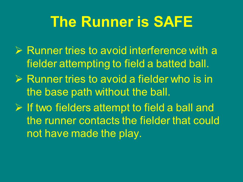 The Runner is SAFE  Runner tries to avoid interference with a fielder attempting to field a batted ball.