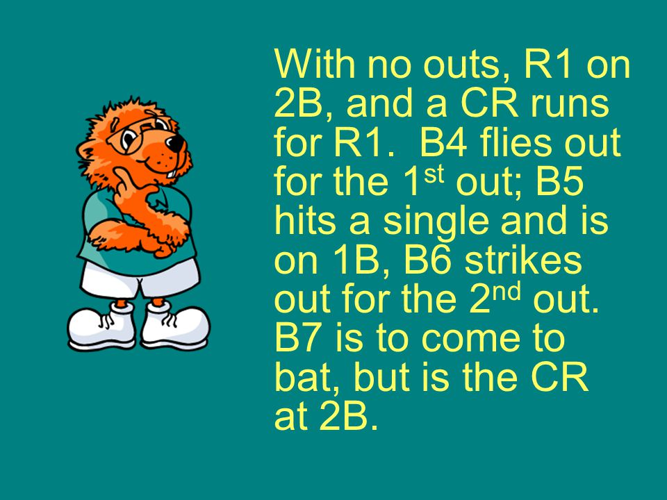 With no outs, R1 on 2B, and a CR runs for R1.