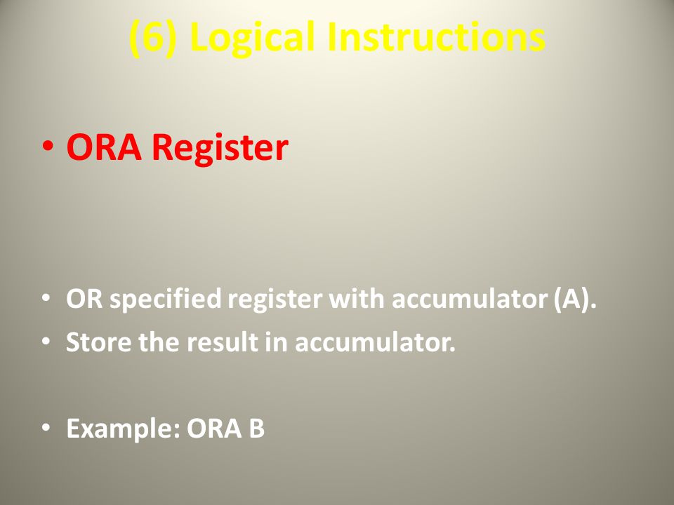 (6) Logical Instructions ORA Register OR specified register with accumulator (A).