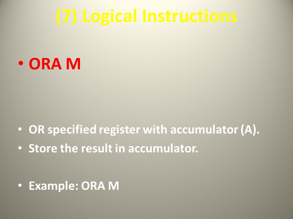 (7) Logical Instructions ORA M OR specified register with accumulator (A).