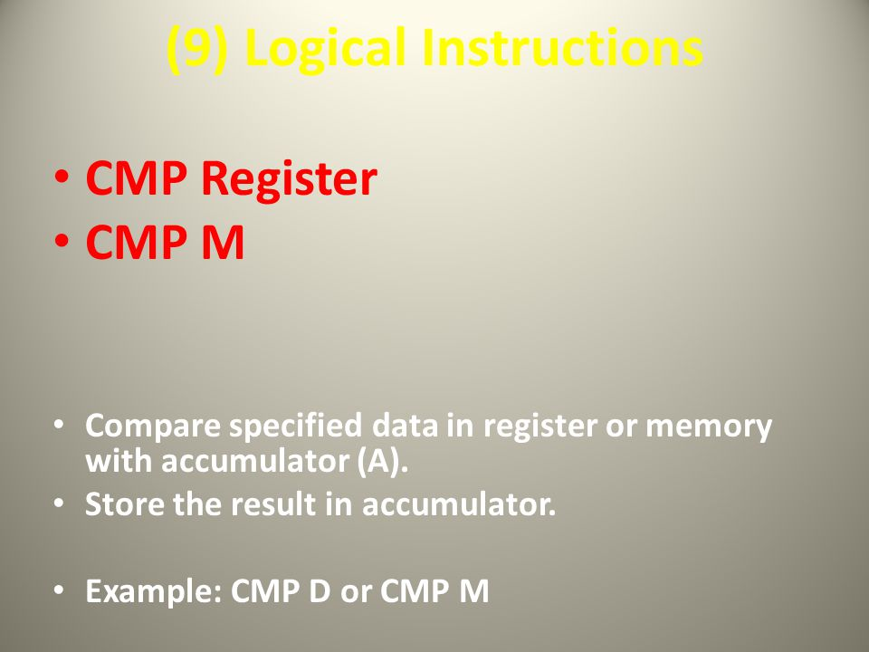 (9) Logical Instructions CMP Register CMP M Compare specified data in register or memory with accumulator (A).