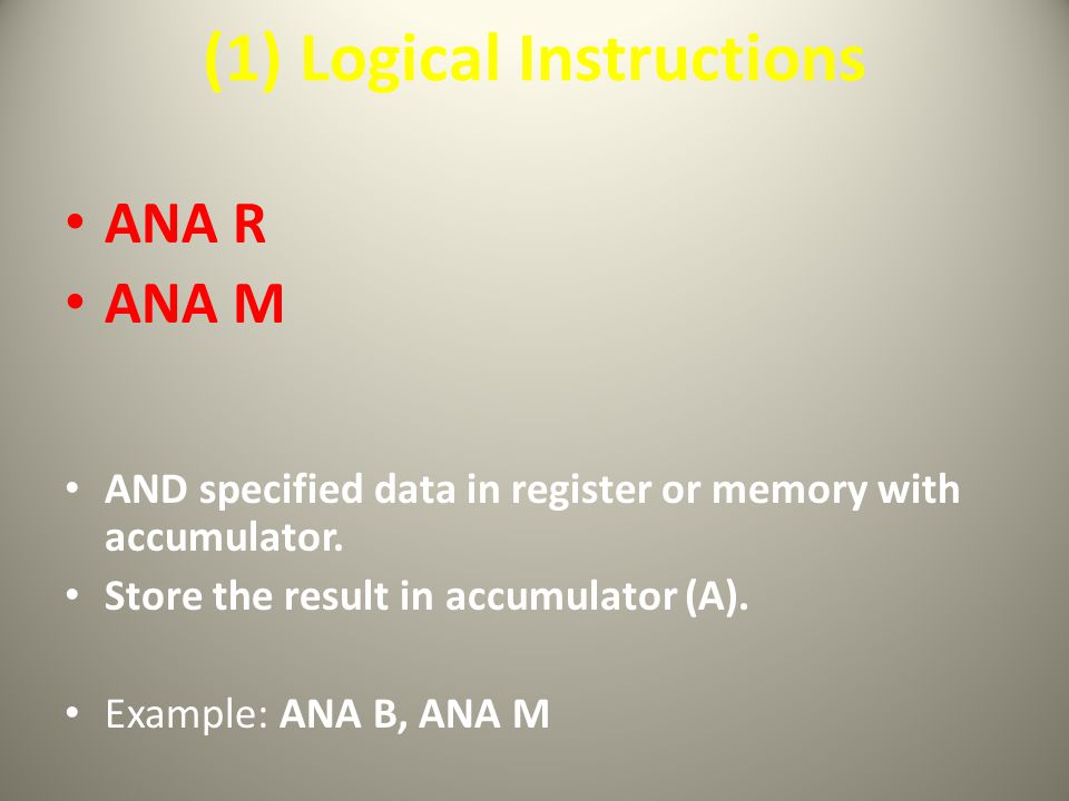 (1) Logical Instructions ANA R ANA M AND specified data in register or memory with accumulator.