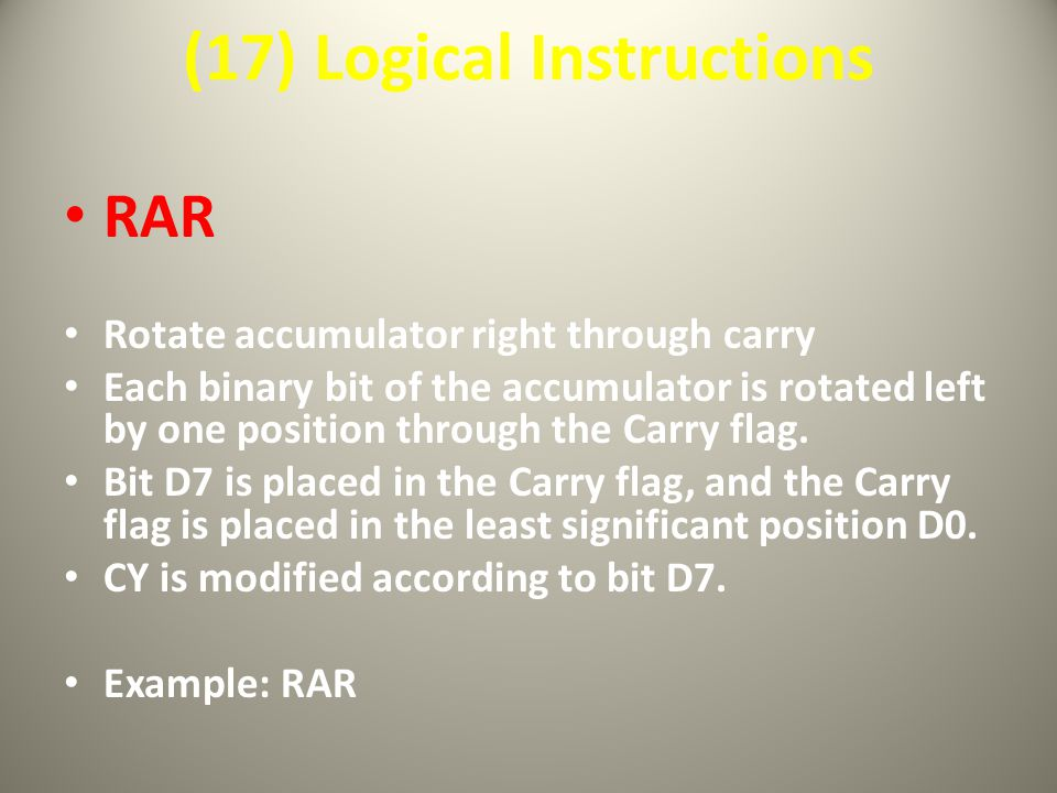 (17) Logical Instructions RAR Rotate accumulator right through carry Each binary bit of the accumulator is rotated left by one position through the Carry flag.