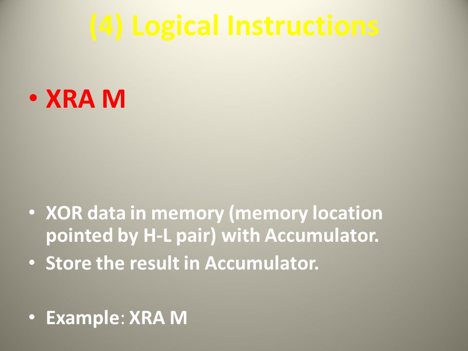 (4) Logical Instructions XRA M XOR data in memory (memory location pointed by H-L pair) with Accumulator.