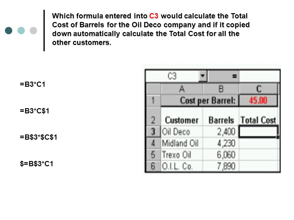 Which formula entered into C3 would calculate the Total Cost of Barrels for the Oil Deco company and if it copied down automatically calculate the Total Cost for all the other customers.