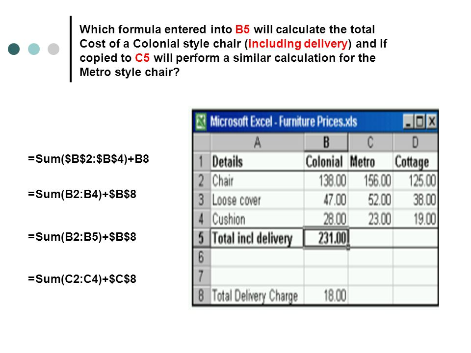 Which formula entered into B5 will calculate the total Cost of a Colonial style chair (including delivery) and if copied to C5 will perform a similar calculation for the Metro style chair.