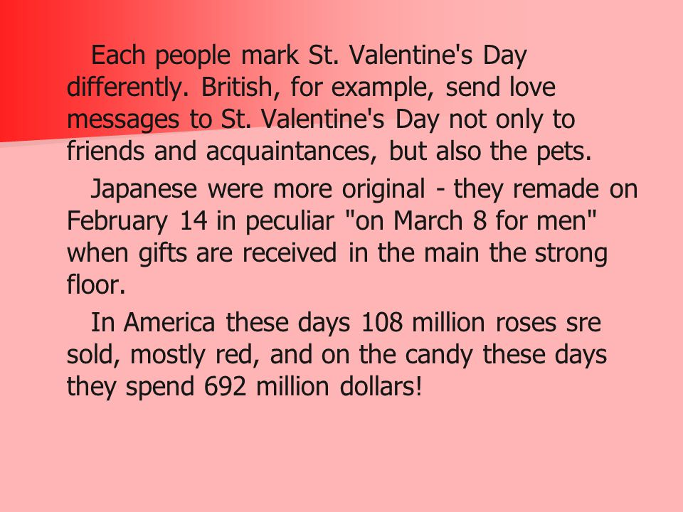 Each people mark St. Valentine s Day differently.