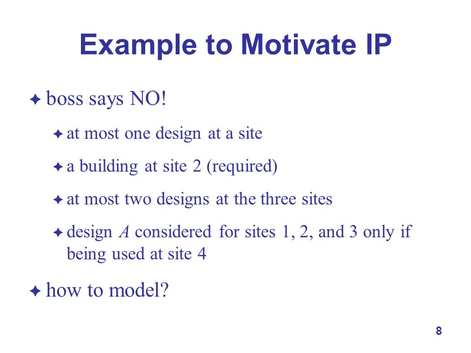 8 Example to Motivate IP  boss says NO.