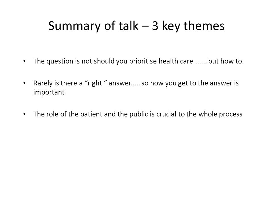 Summary of talk – 3 key themes The question is not should you prioritise health care......