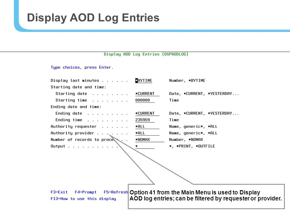29 Option 41 from the Main Menu is used to Display AOD log entries; can be filtered by requester or provider.