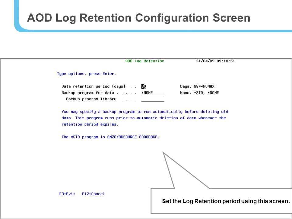 40 AOD Log Retention Configuration Screen Set the Log Retention period using this screen.