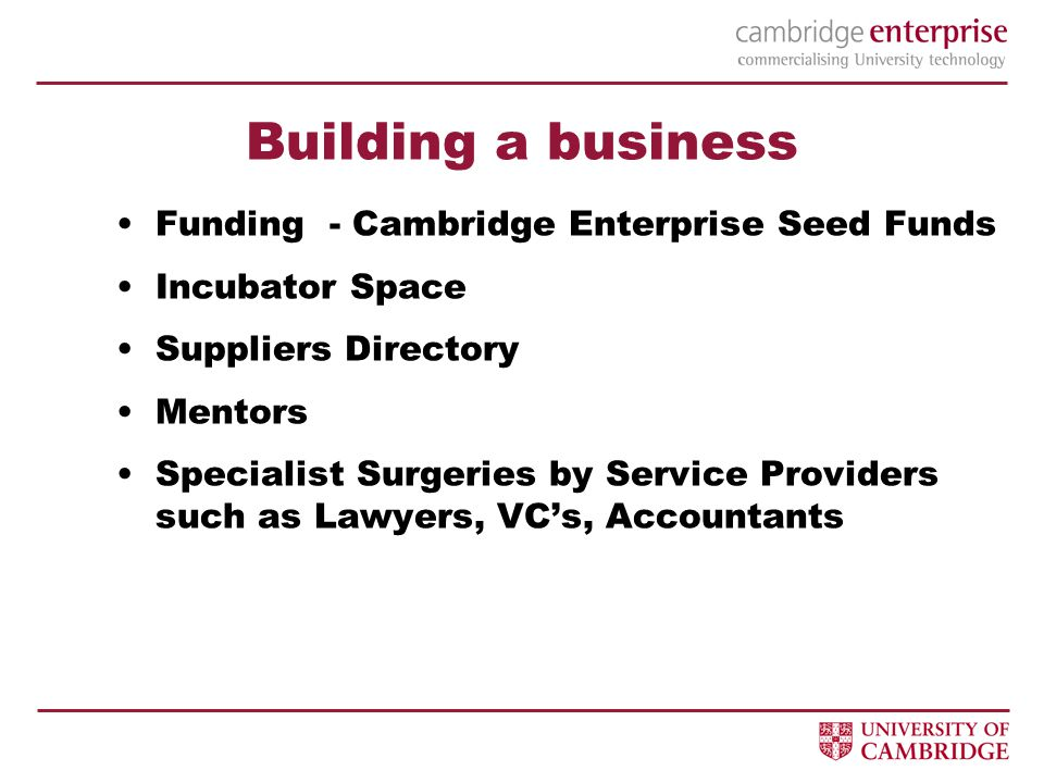 Building a business Funding - Cambridge Enterprise Seed Funds Incubator Space Suppliers Directory Mentors Specialist Surgeries by Service Providers such as Lawyers, VC's, Accountants