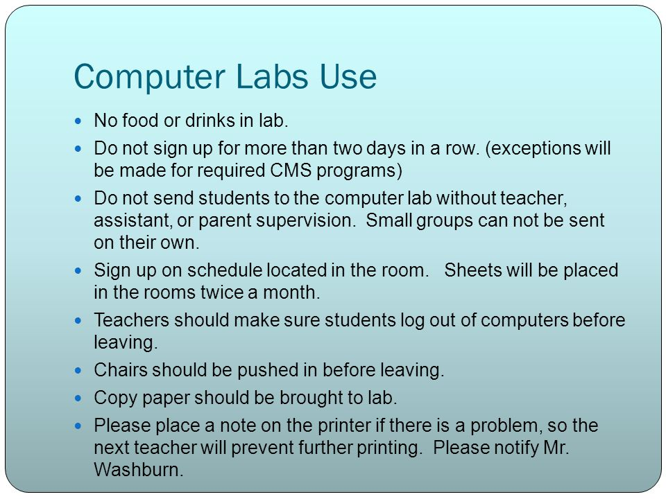 Computer Labs Use No food or drinks in lab. Do not sign up for more than two days in a row.