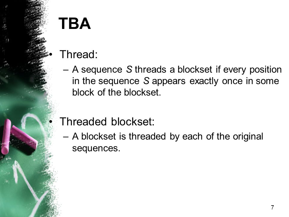7 TBA Thread: –A sequence S threads a blockset if every position in the sequence S appears exactly once in some block of the blockset.