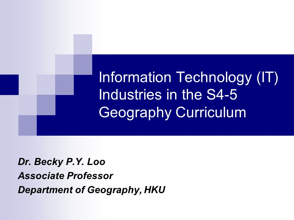 Information Technology (IT) Industries in the S4-5 Geography Curriculum Dr.