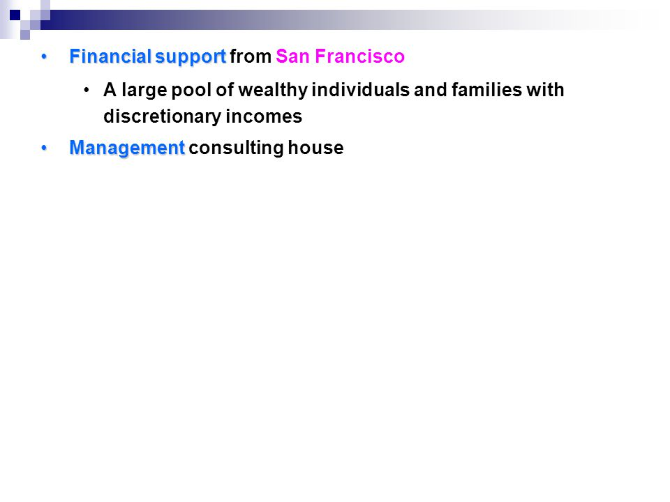 Financial supportFinancial support from San Francisco A large pool of wealthy individuals and families with discretionary incomes ManagementManagement consulting house