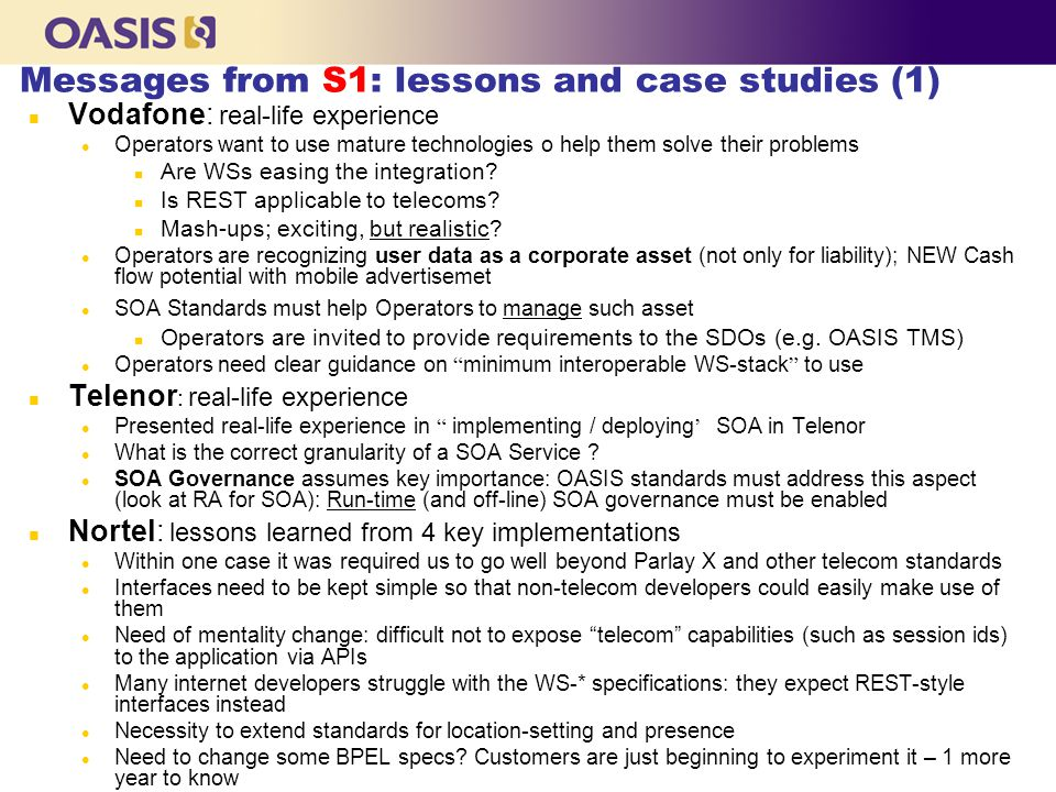 Messages from S1: lessons and case studies (1) n Vodafone: real-life experience l Operators want to use mature technologies o help them solve their problems n Are WSs easing the integration.